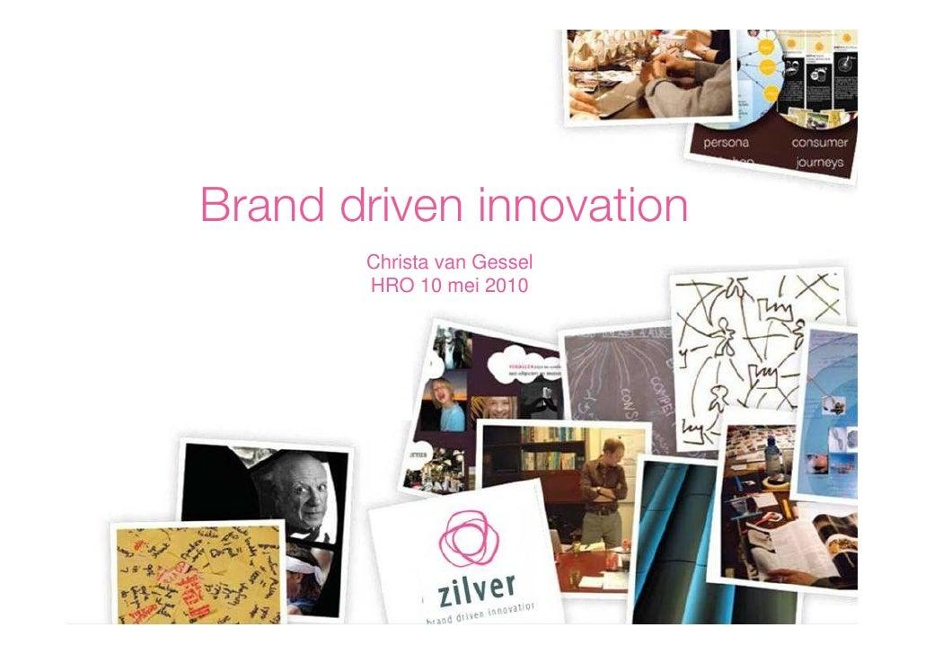 Brand driven innovation        Christa van Gessel        HRO 10 mei 2010