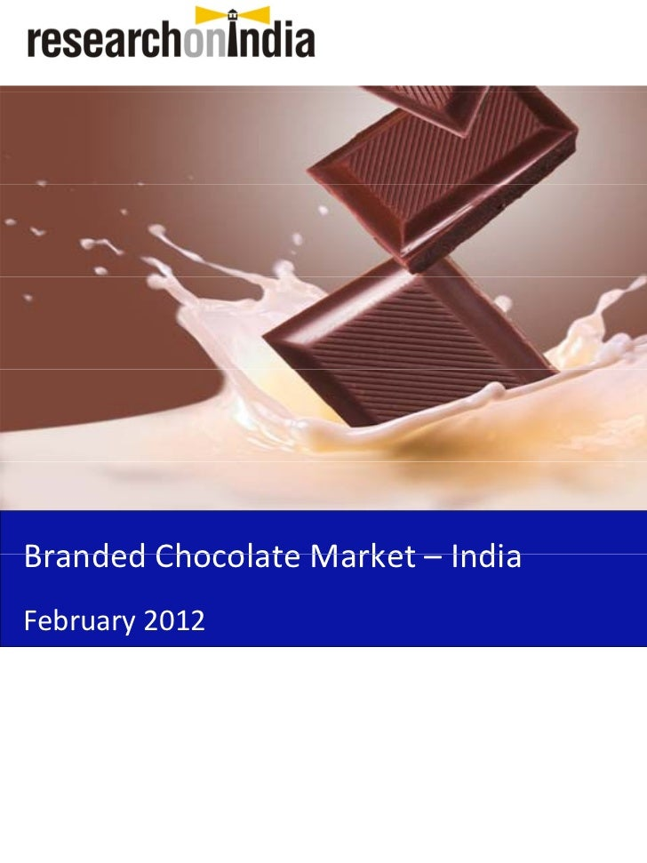 Branded Chocolate Market – India Branded Chocolate Market IndiaFebruary 2012