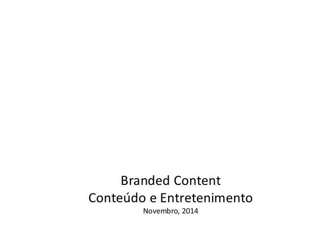 Branded Content  Conteúdo e Entretenimento  Novembro, 2014