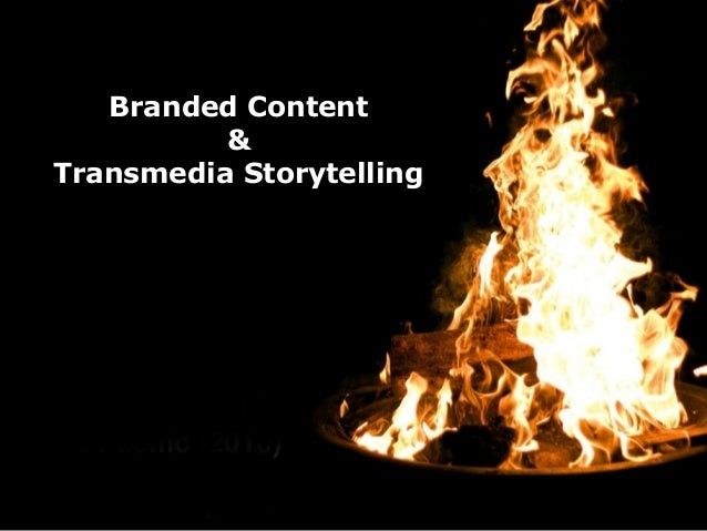 Branded Content          &Transmedia Storytelling