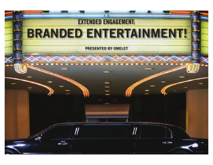 EXTENDED ENGAGEMENT:  BRANDED ENTERTAINMENT!          PRESENTED BY OMELET