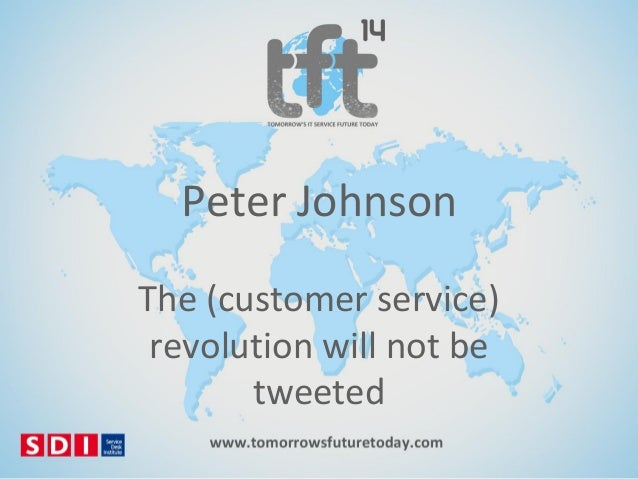 Peter Johnson The (customer service) revolution will not be tweeted