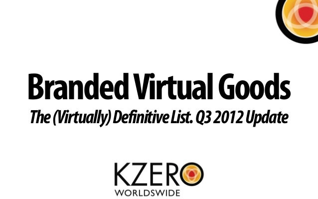 Branded Virtual GoodsThe (Virtually) Definitive List. Q3 2012 Update