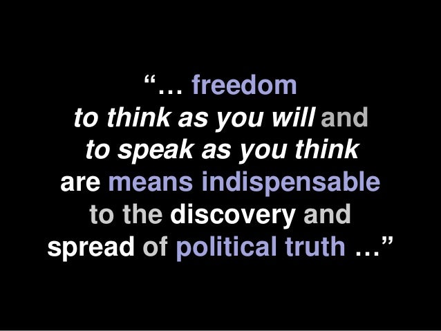 """""""… freedom  to think as you will and   to speak as you think are means indispensable    to the discovery andspread of poli..."""