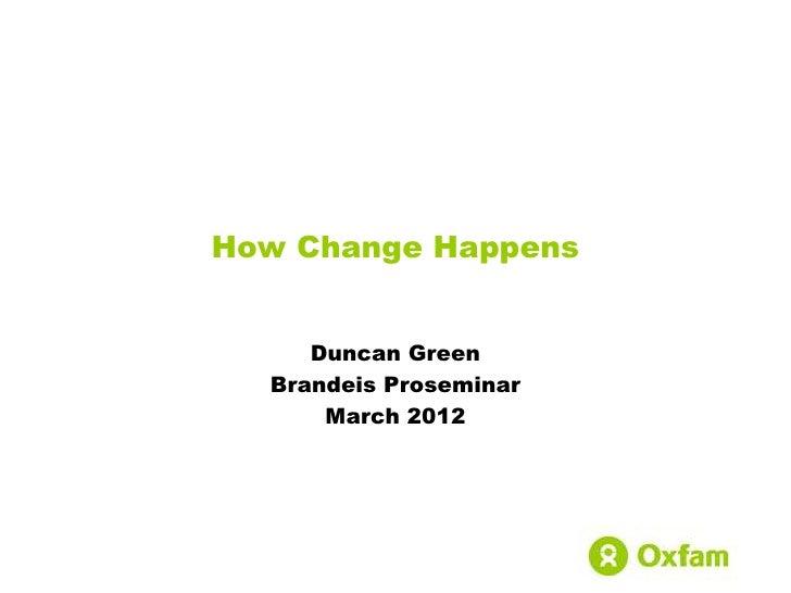 How Change Happens     Duncan Green  Brandeis Proseminar      March 2012