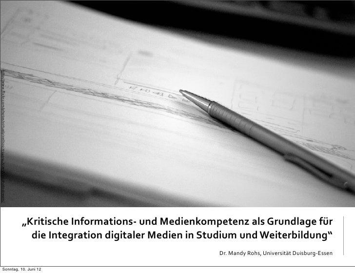 Kritische Informations- und Medienkompetenz als Grundlage für die Integration digitale Medien in Studium und Weiterbildung