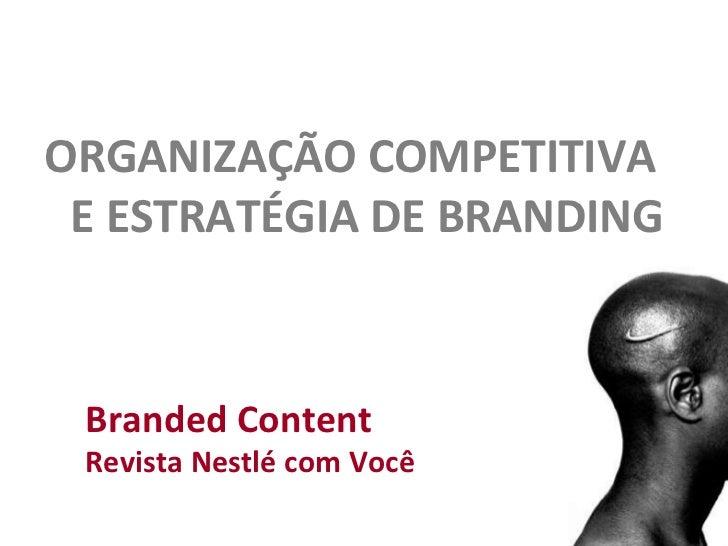 ORGANIZAÇÃO COMPETITIVA  E ESTRATÉGIA DE BRANDING Branded Content Revista Nestlé com Você
