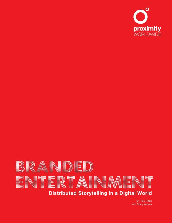 BRANDEDENTERTAINMENT   Distributed Storytelling in a Digital World                                        By Troy Hitch   ...