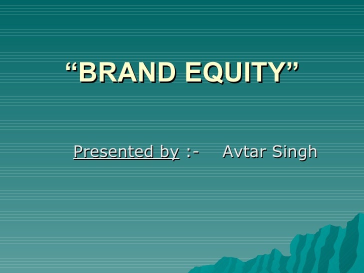 """ BRAND EQUITY"" <ul><li>Presented by  :-  Avtar Singh </li></ul>"