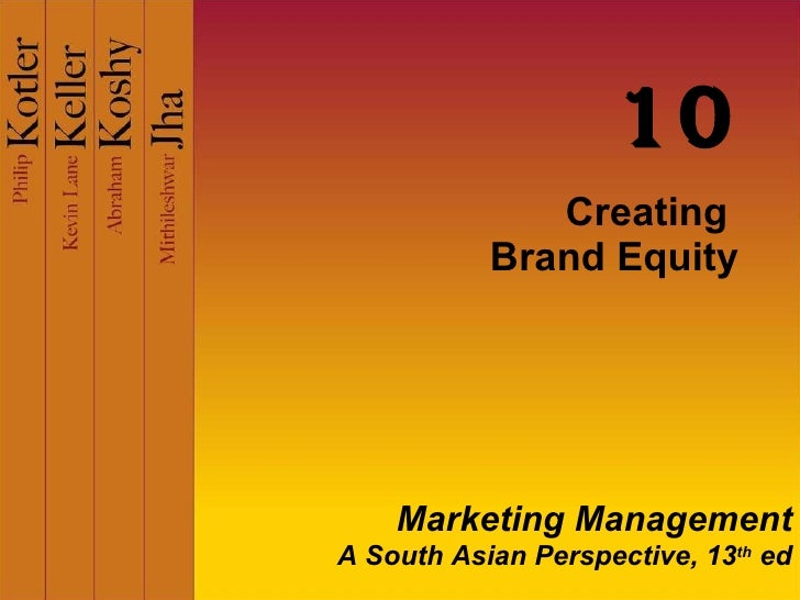 Creating  Brand Equity 10 Marketing Management A South Asian Perspective, 13 th  ed