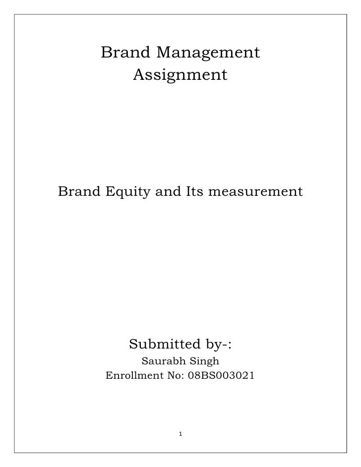 Brand Management<br />Assignment<br />Brand Equity and Its measurement<br />Submitted by-:<br />Saurabh Singh<br />Enrollm...