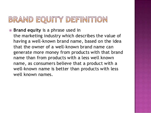   Brand equity is a phrase used in the marketing industry which describes the value of having a well-known brand name, ba...