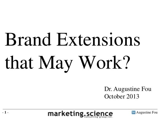 Brand Extensions that May Work? Dr. Augustine Fou October 2013 -1-  Augustine Fou