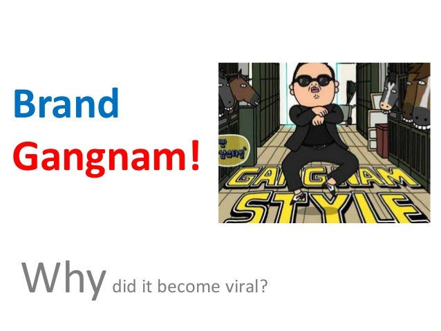 BrandGangnam!Why did it become viral?