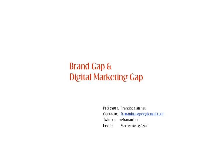 Brand Gap &Digital Marketing Gap         Profesora:   Francisca Aninat         Contacto:    frananinat@googlemail.com     ...