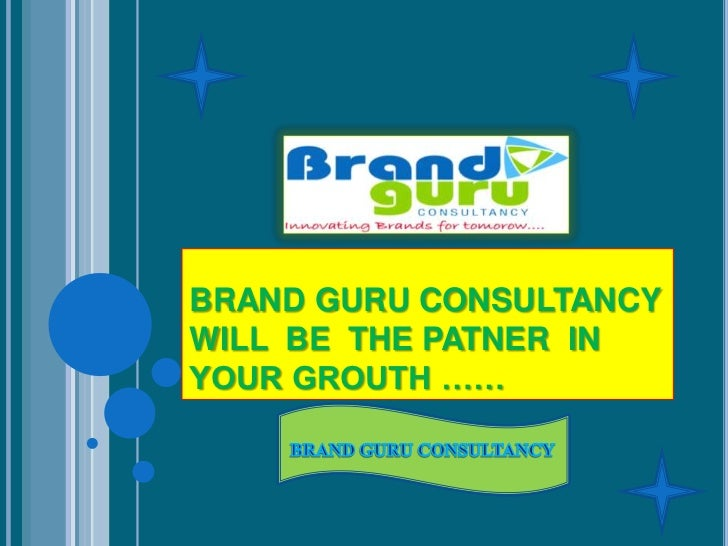 BRAND GURU CONSULTANCYWILL BE THE PATNER INYOUR GROUTH ……