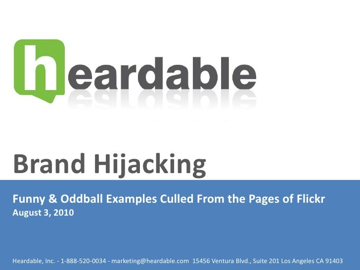 Brand Hijacking<br />Oddball Examples Culled From the Pages of Flickr<br />August 3, 2010 <br />Heardable.com - 1-888-520-...
