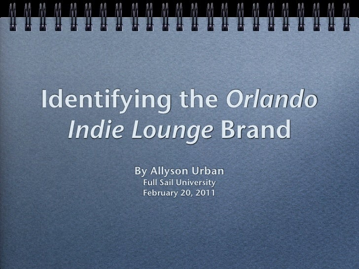 Identifying the Orlando  Indie Lounge Brand       By Allyson Urban        Full Sail University        February 20, 2011
