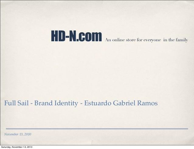 November 13, 2010 HD-N.com An online store for everyone in the family Full Sail - Brand Identity - Estuardo Gabriel Ramos ...