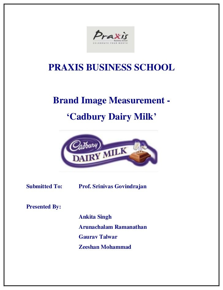 PRAXIS BUSINESS SCHOOL         Brand Image Measurement -                'Cadbury Dairy Milk'Submitted To:     Prof. Sriniv...