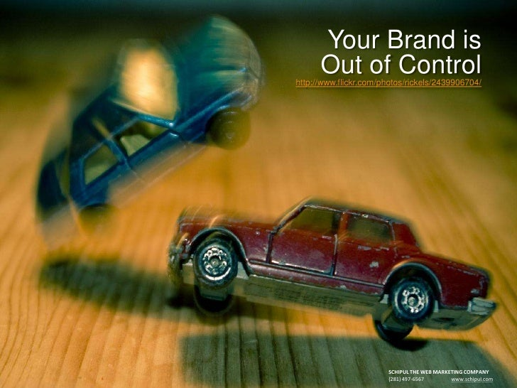 Your Brand is Out of Controlhttp://www.flickr.com/photos/rickels/2439906704/<br />SCHIPUL THE WEB MARKETING COMPANY<br />(...