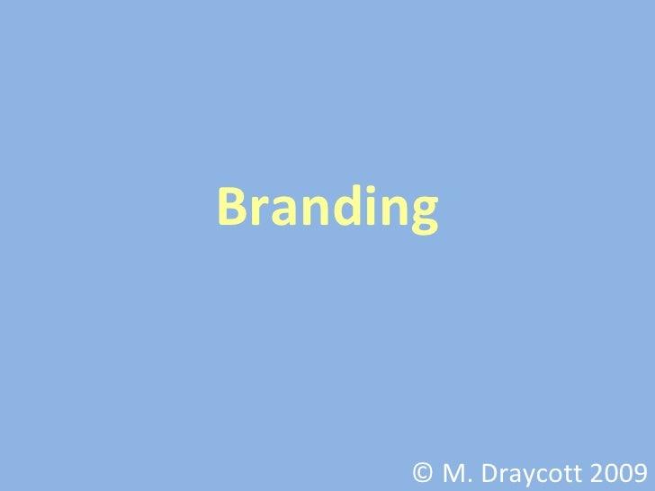 Branding © M. Draycott 2009