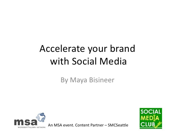 Accelerate your brand with Social Media<br />By Maya Bisineer<br />
