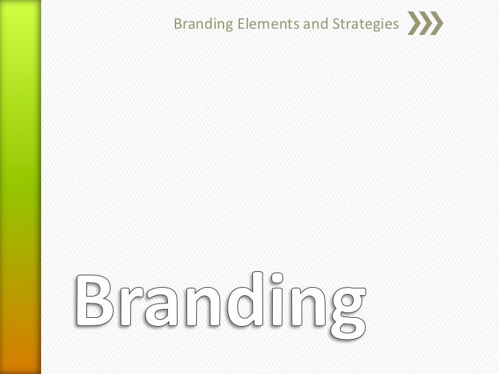 Branding<br />Branding Elements and Strategies<br />