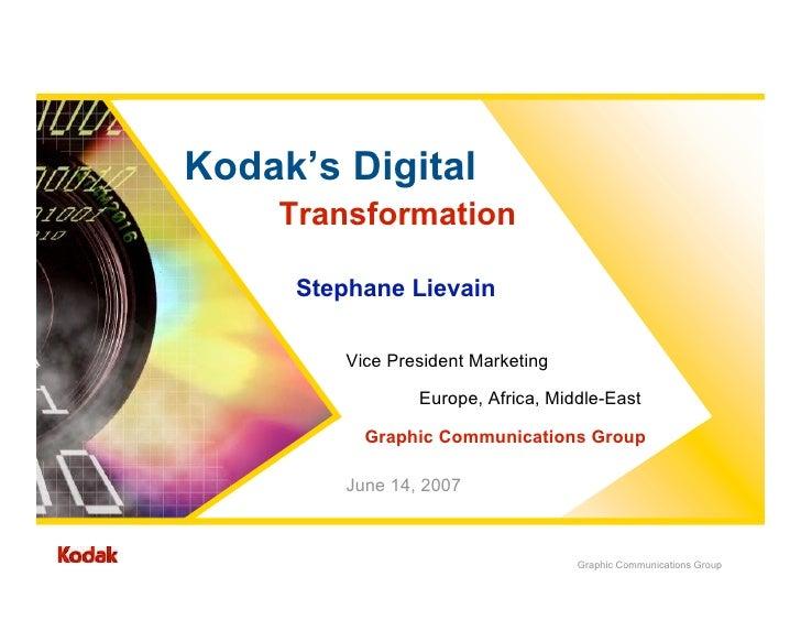 Kodak's Digital     Transformation       Stephane Lievain           Vice President Marketing                   Europe, Afr...