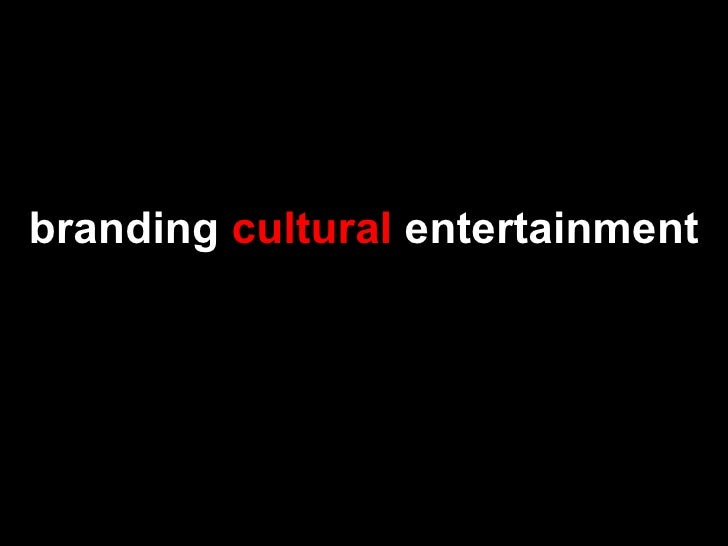 Branding Cultural Entertainment