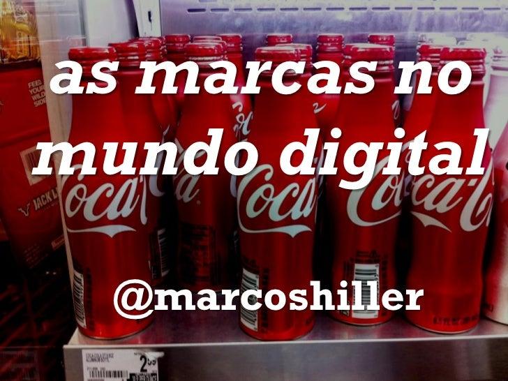 as marcas nomundo digital  @marcoshiller