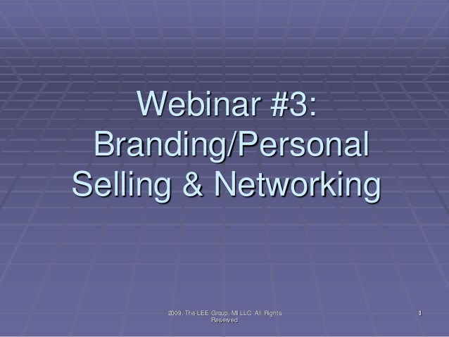 1Webinar #3:Branding/PersonalSelling & Networking12009, The LEE Group, MI LLC All RightsReserved