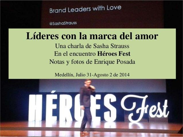 Líderes con la marca del amor Una charla de Sasha Strauss En el encuentro Héroes Fest Notas y fotos de Enrique Posada Mede...