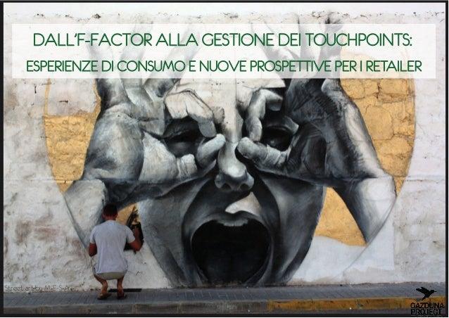DALL'F-‐FACTOR ALLA GESTIONE DEI TOUCHPOINTS:ESPERIENZE DI CONSUMO E NUOVE PROSPETTIVE PER I RETAILERStreet art by M-‐E-‐S...