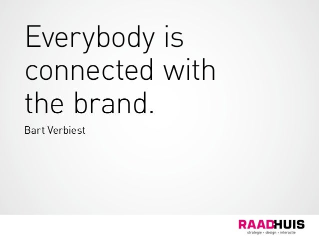 Everybody is connected with the brand. Bart Verbiest