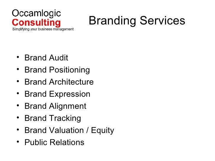 Branding Services <ul><li>Brand Audit </li></ul><ul><li>Brand Positioning </li></ul><ul><li>Brand Architecture </li></ul><...
