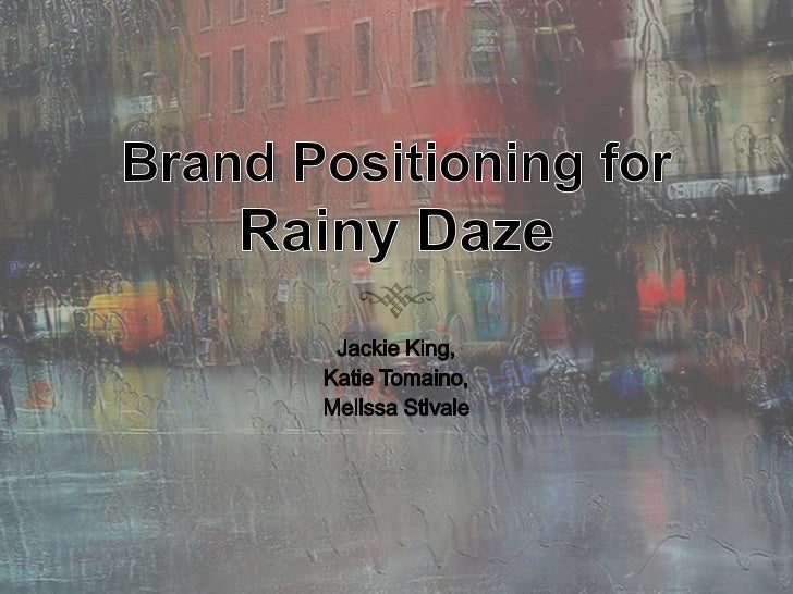 Brand Positioning Statement For women ages 16 to 35, Rainy Daze's function-  meets-fashion rain gear makes it your person...