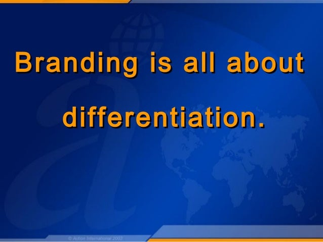 Branding is all aboutBranding is all about differentiation.differentiation.