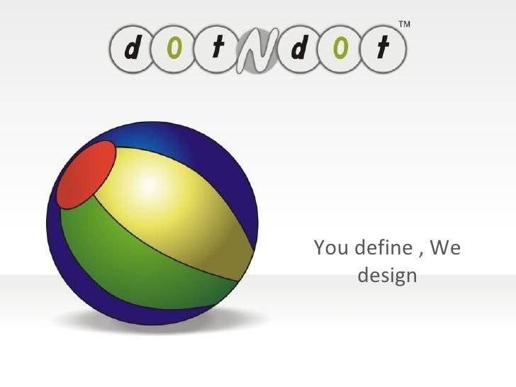 You define , We design