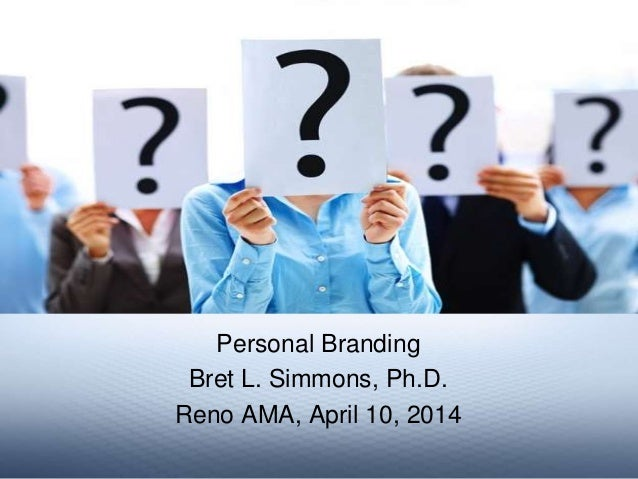 Personal Branding Bret L. Simmons, Ph.D. Reno AMA, April 10, 2014