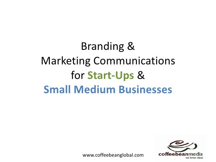 Branding & Marketing Communications for Start-Ups & Small Medium Businesses<br />
