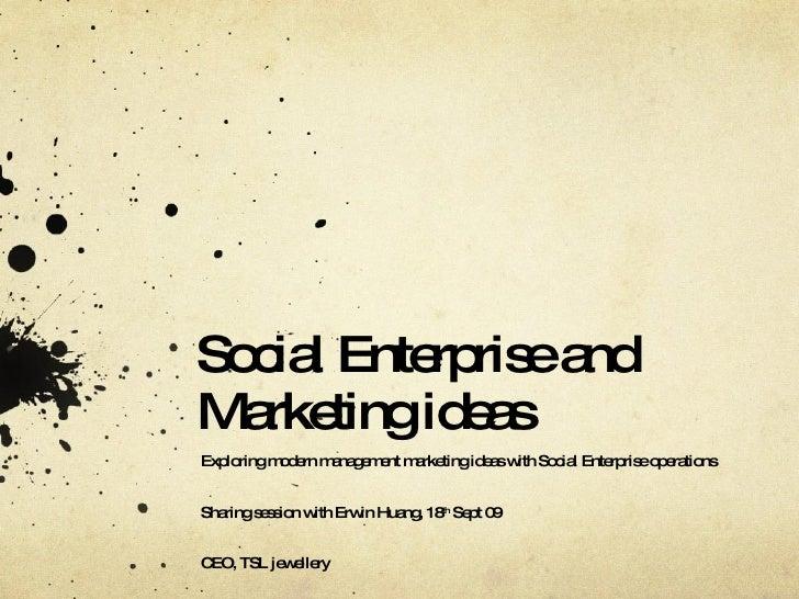 Social Enterprise and Marketing ideas Exploring modern management marketing ideas with Social Enterprise operations  Shari...