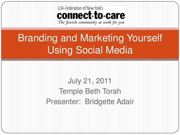 July 21, 2011<br />Temple Beth Torah<br />Presenter:  Bridgette Adair<br />Branding and Marketing Yourself Using Social Me...