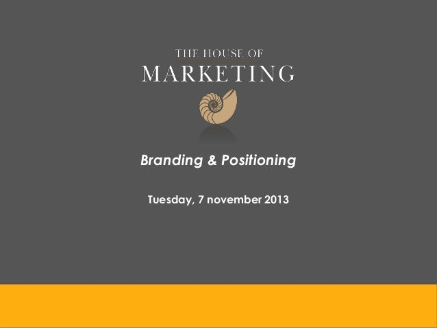 Branding & Positioning Tuesday, 7 november 2013
