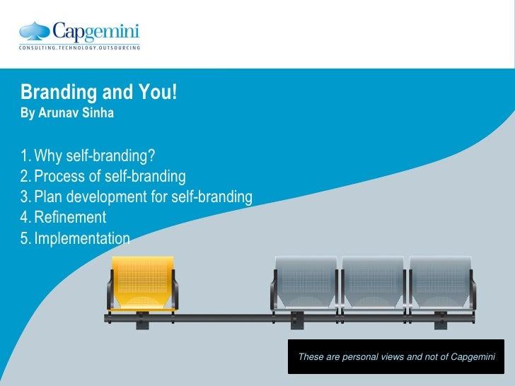 Branding and You! By Arunav Sinha   1. Why self-branding? 2. Process of self-branding 3. Plan development for self-brandin...