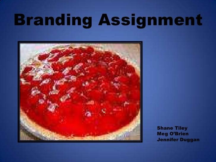 Branding Assignment<br />Shane Tiley<br />Meg O'Brien<br />Jennifer Duggan<br />