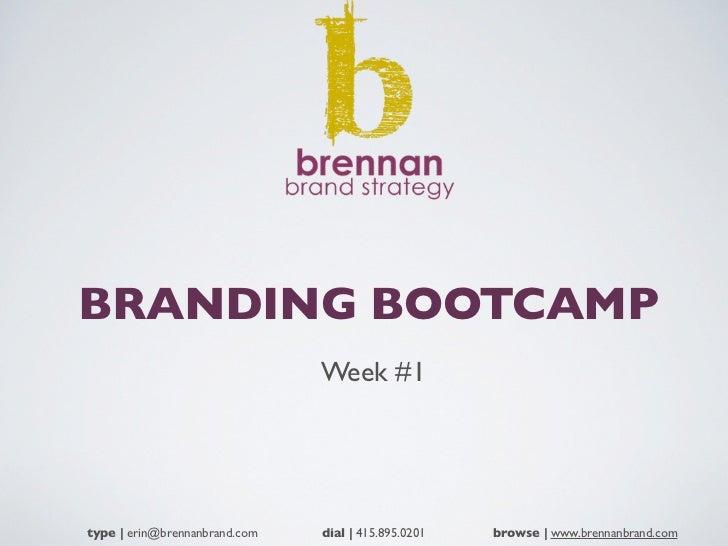 BRANDING BOOTCAMP                               Week #1type | erin@brennanbrand.com   dial | 415.895.0201   browse | www.b...
