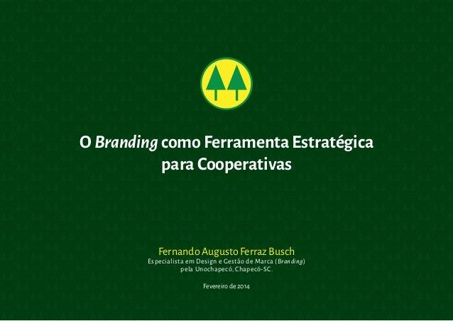 O Branding como Ferramenta Estratégica para Cooperativas  Fernando Augusto Ferraz Busch  Especialista em Design e Gestão d...