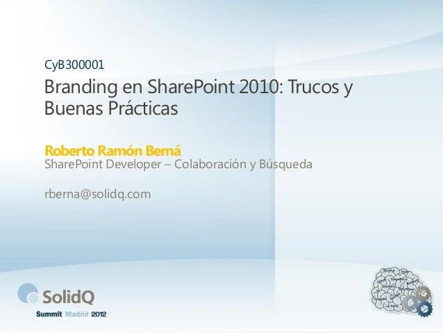 Branding en SharePoint 2010: Trucos yBuenas PrácticasRoberto RamónBernáCyB300001SharePoint Developer – Colaboración y Búsq...