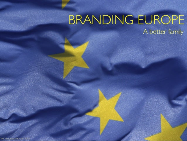 BRANDING EUROPE                                          A better familyPart Time Solvay MBA 2011-2013